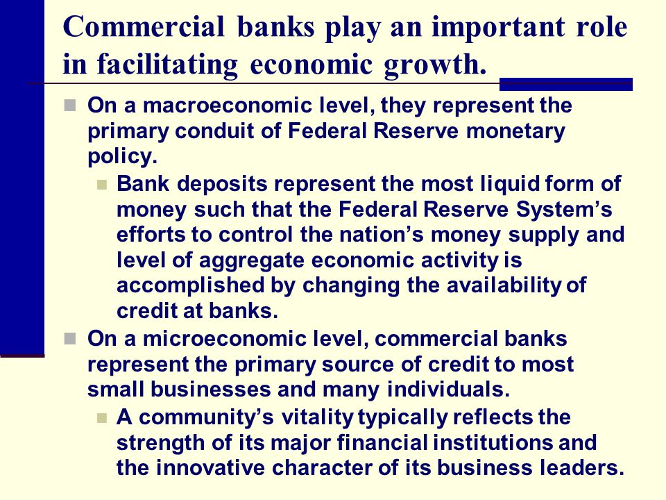Commercial banks play an important role in facilitating economic growth.