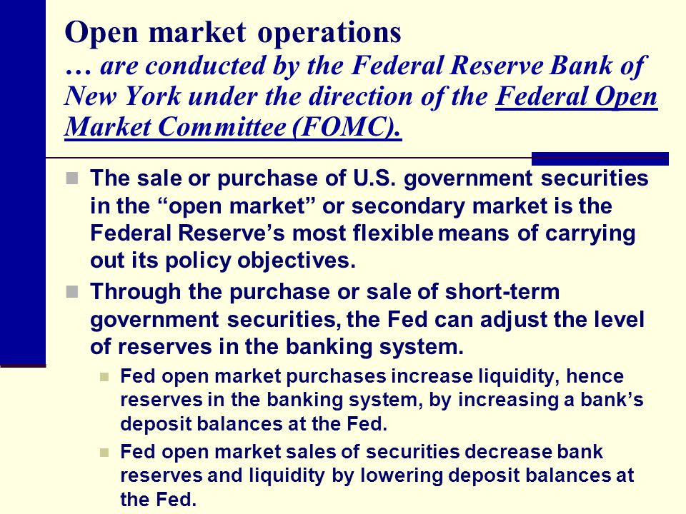 Open market operations … are conducted by the Federal Reserve Bank of New York under the direction of the Federal Open Market Committee (FOMC).