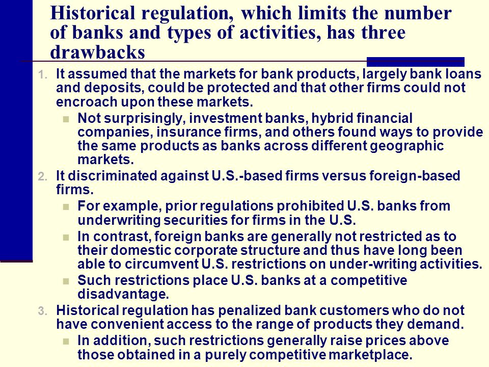 Historical regulation, which limits the number of banks and types of activities, has three drawbacks