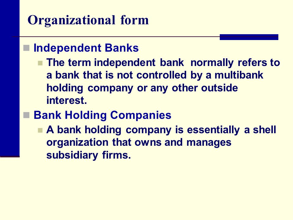 Organizational form Independent Banks Bank Holding Companies
