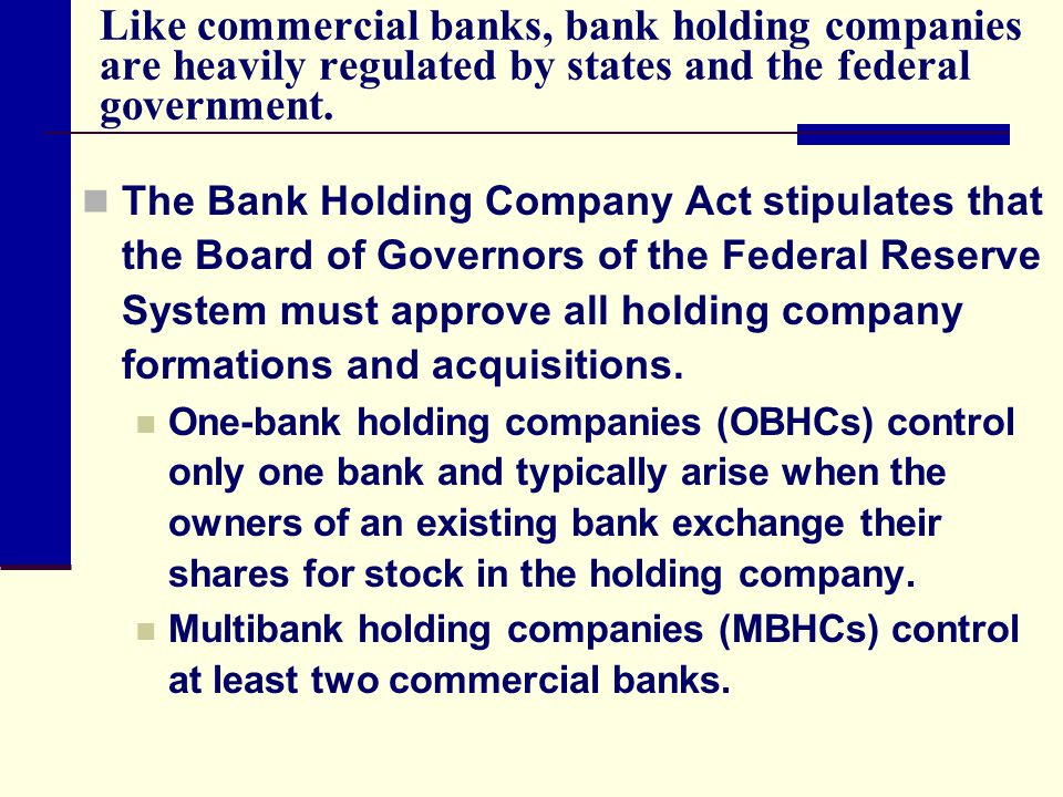 Like commercial banks, bank holding companies are heavily regulated by states and the federal government.