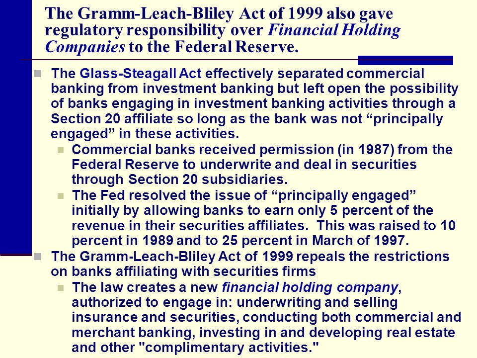 The Gramm-Leach-Bliley Act of 1999 also gave regulatory responsibility over Financial Holding Companies to the Federal Reserve.