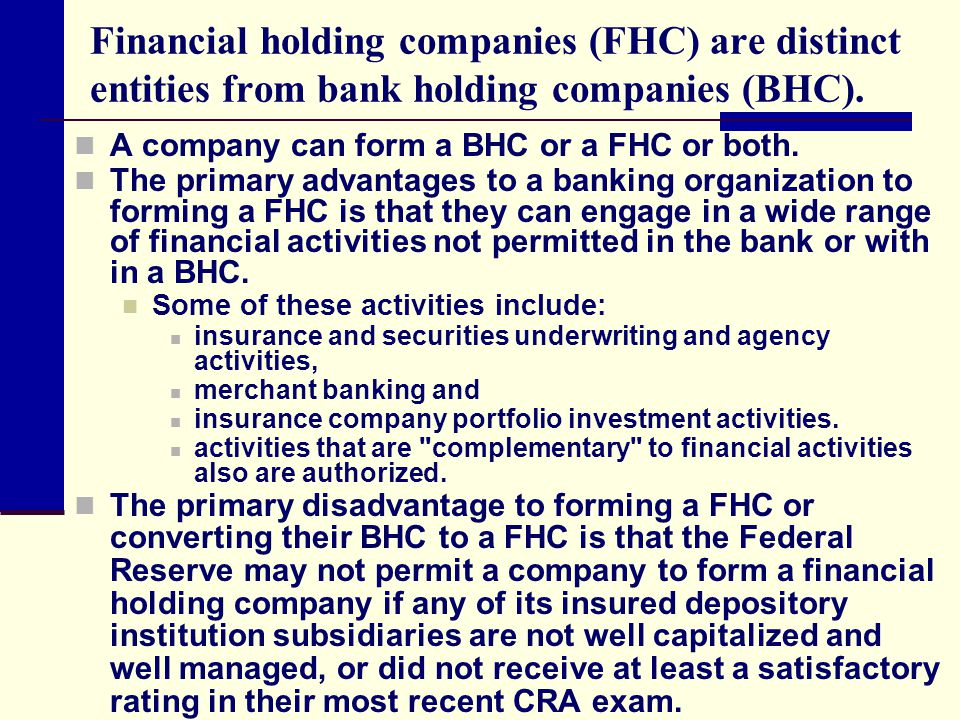 Financial holding companies (FHC) are distinct entities from bank holding companies (BHC).