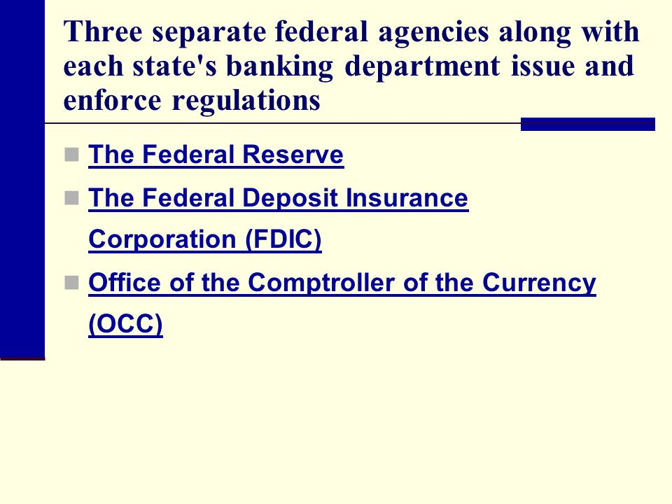 Three separate federal agencies along with each state s banking department issue and enforce regulations