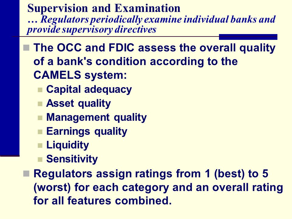 Supervision and Examination … Regulators periodically examine individual banks and provide supervisory directives