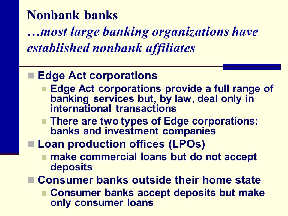 Nonbank banks …most large banking organizations have established nonbank affiliates