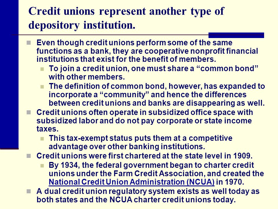 Credit unions represent another type of depository institution.