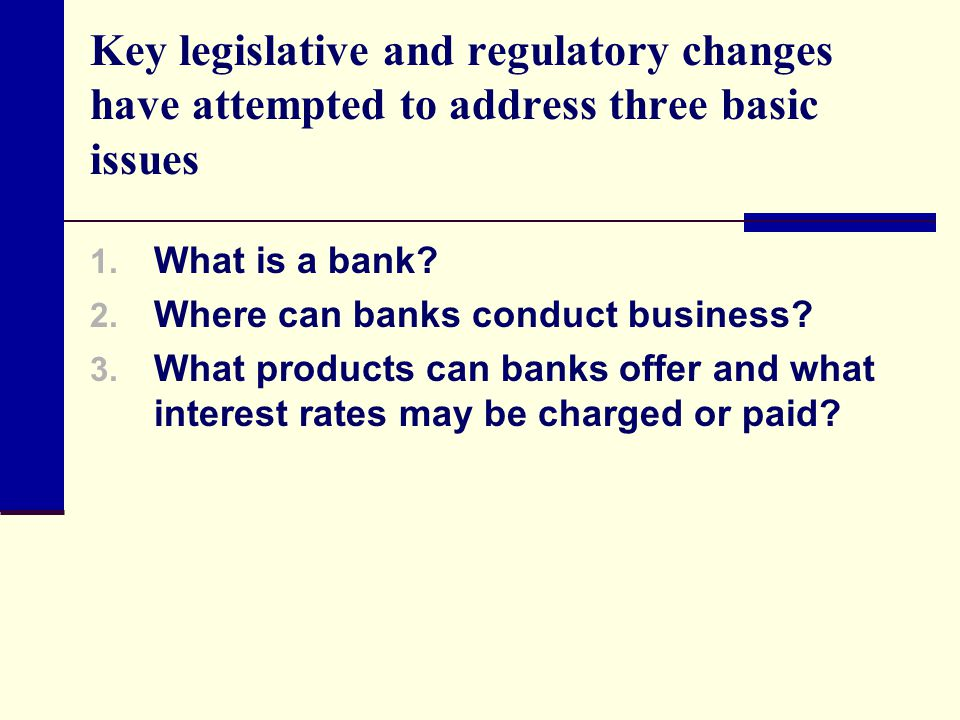 Key legislative and regulatory changes have attempted to address three basic issues