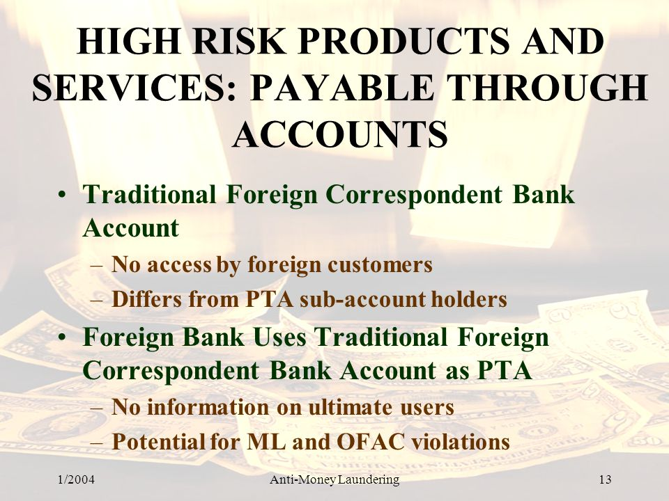 HIGH RISK PRODUCTS AND SERVICES: PAYABLE THROUGH ACCOUNTS