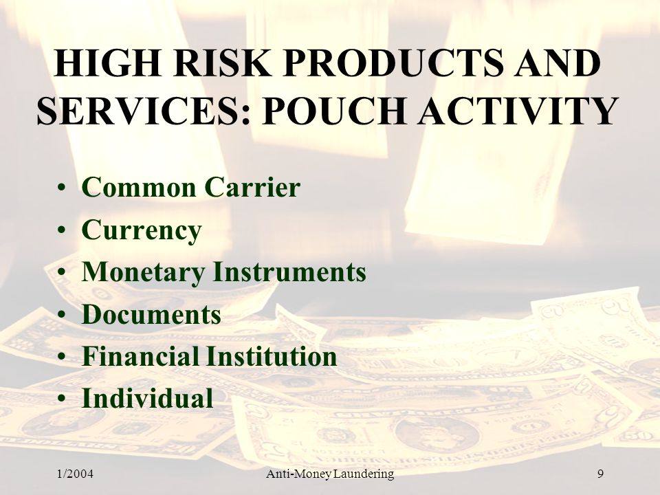 HIGH RISK PRODUCTS AND SERVICES: POUCH ACTIVITY
