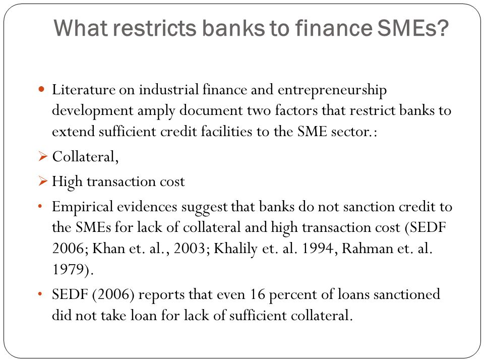What restricts banks to finance SMEs