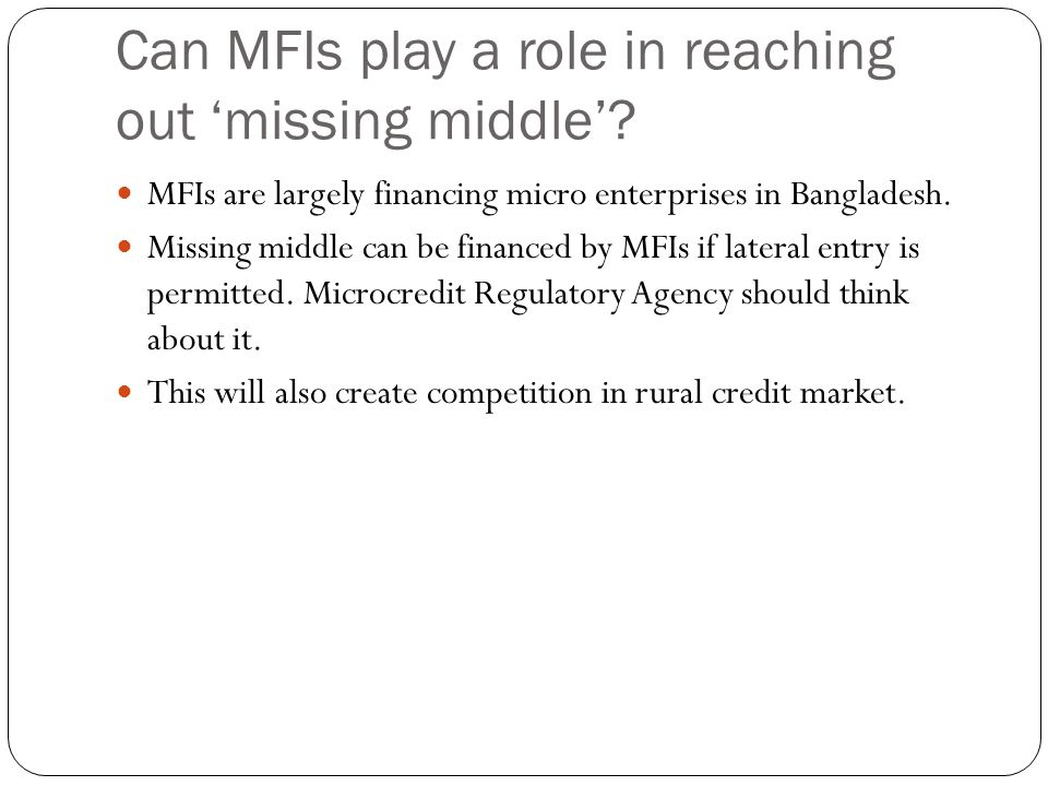 Can MFIs play a role in reaching out 'missing middle'