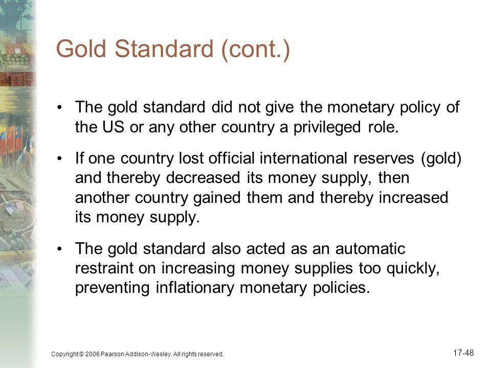 Gold Standard (cont.) The gold standard did not give the monetary policy of the US or any other country a privileged role.