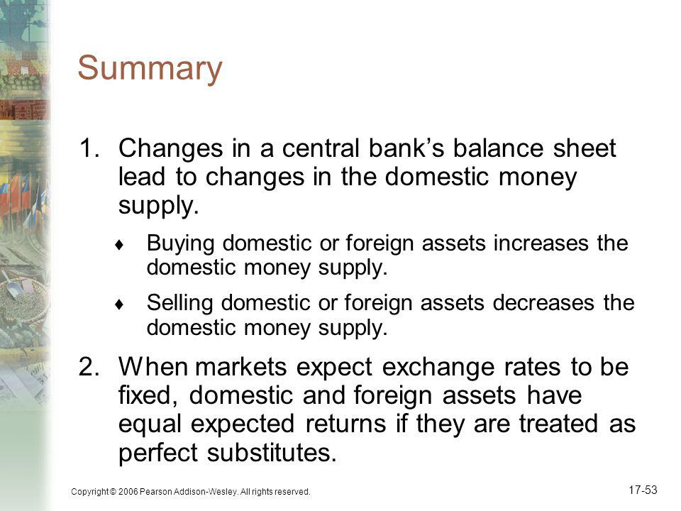 Summary Changes in a central bank's balance sheet lead to changes in the domestic money supply.