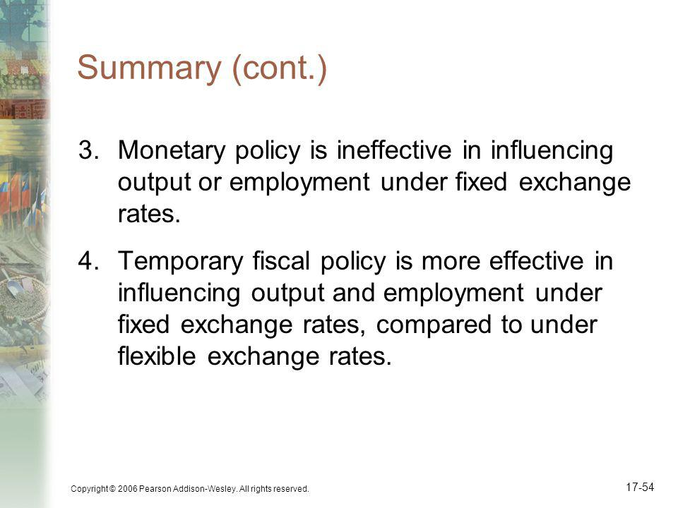 Summary (cont.) Monetary policy is ineffective in influencing output or employment under fixed exchange rates.