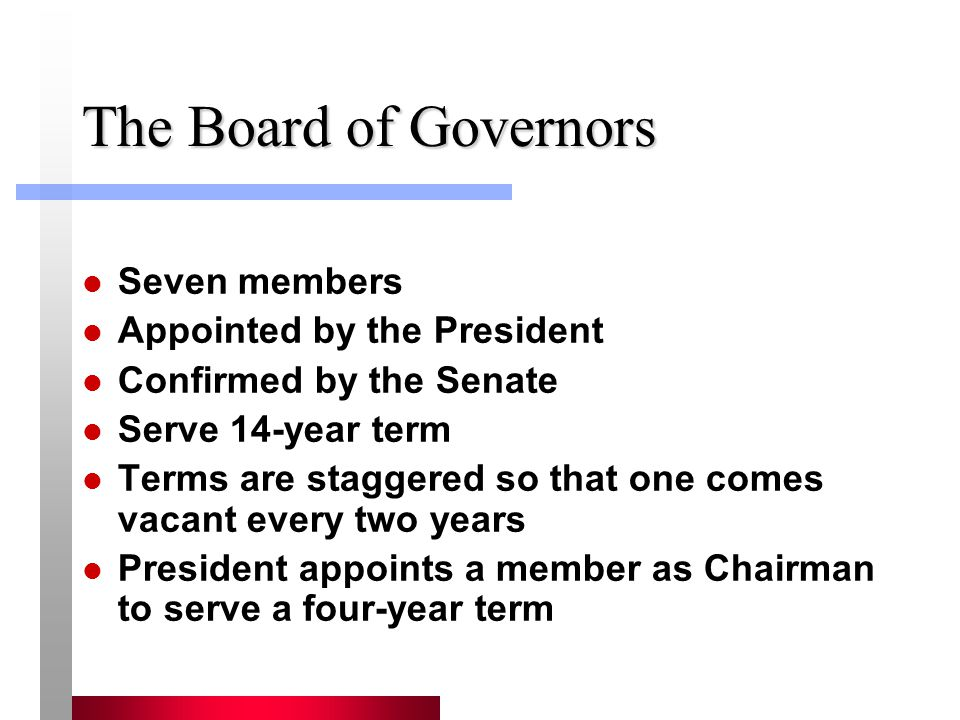 The Board of Governors Seven members Appointed by the President