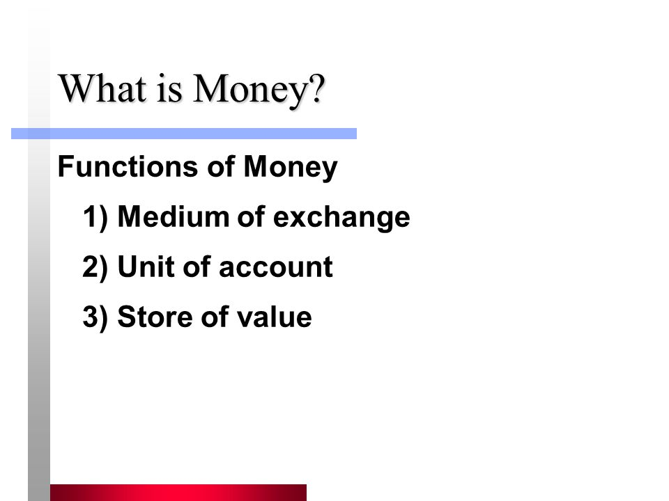 What is Money Functions of Money 1) Medium of exchange