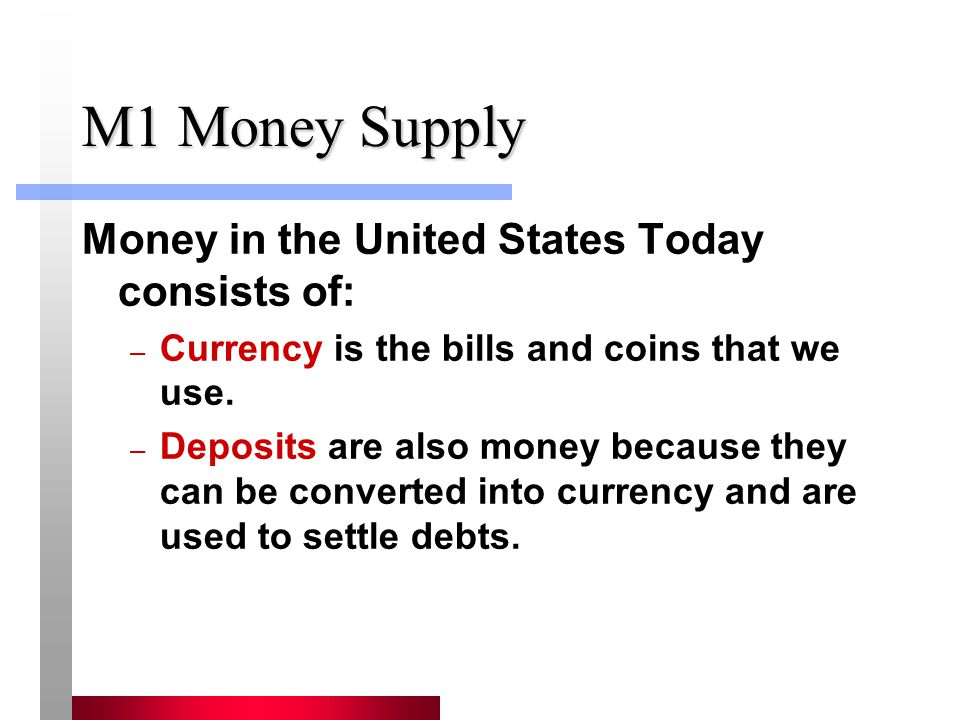 M1 Money Supply Money in the United States Today consists of: