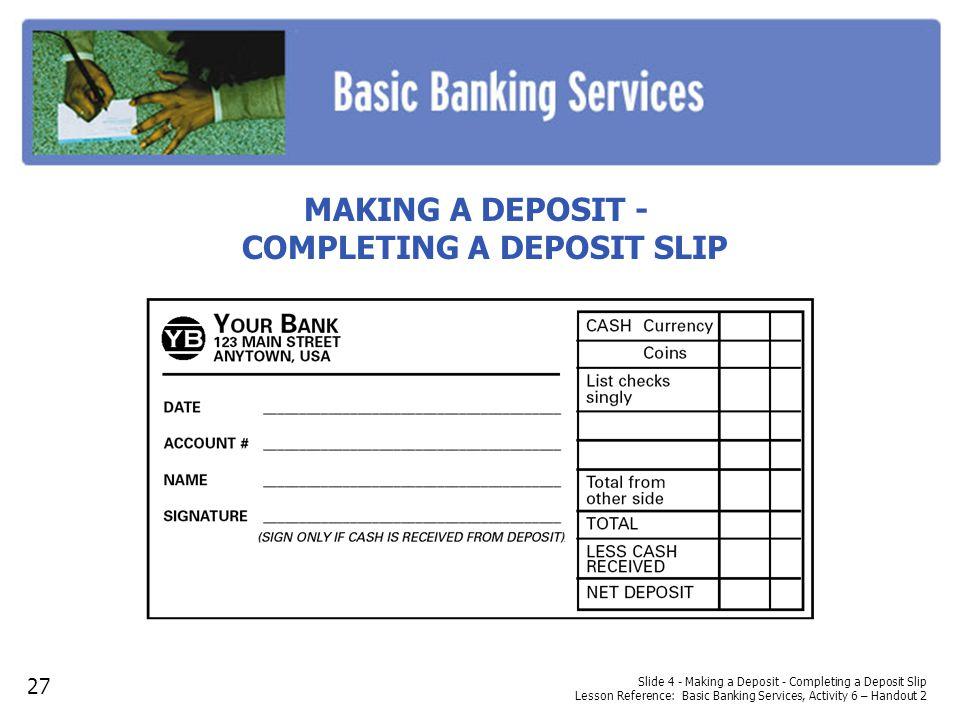 MAKING A DEPOSIT - COMPLETING A DEPOSIT SLIP