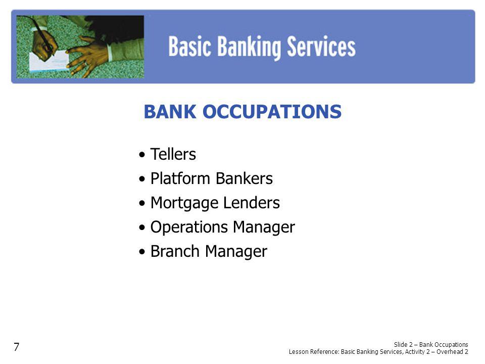 BANK OCCUPATIONS • Tellers • Platform Bankers • Mortgage Lenders