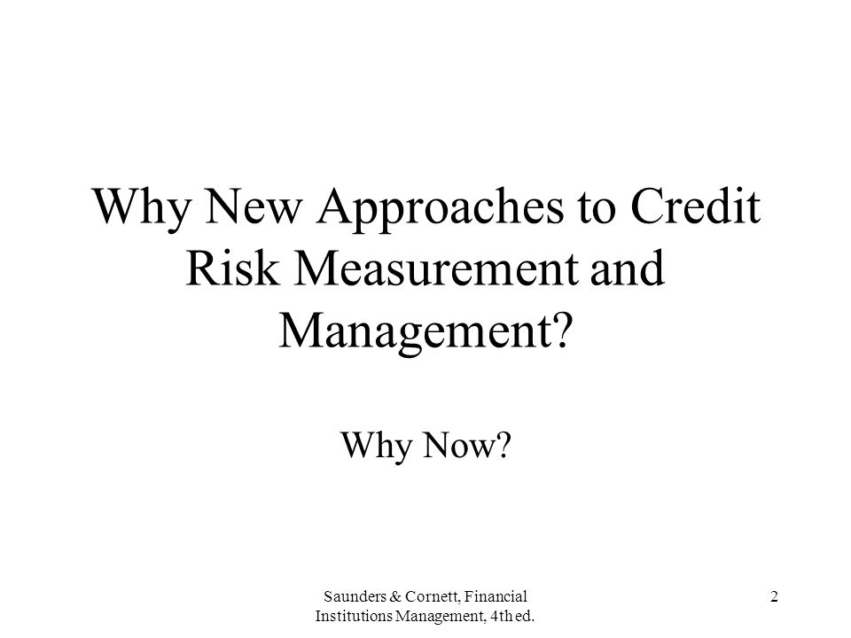 Why New Approaches to Credit Risk Measurement and Management