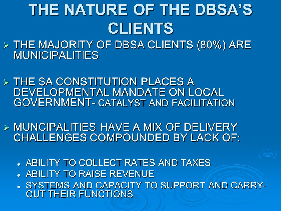 THE NATURE OF THE DBSA'S CLIENTS