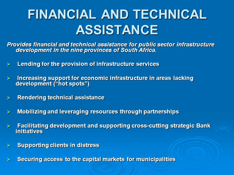 FINANCIAL AND TECHNICAL ASSISTANCE