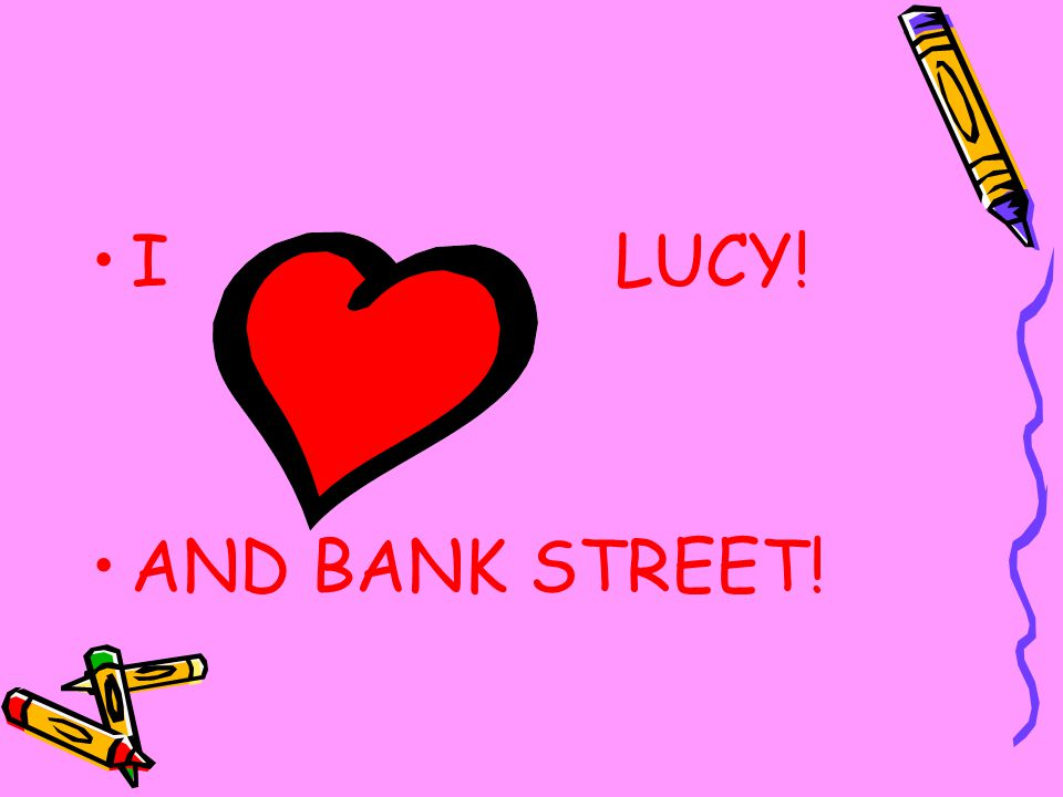 I LUCY! AND BANK STREET!