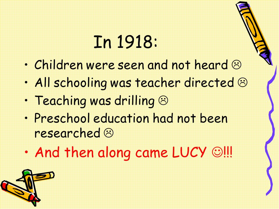 In 1918: And then along came LUCY !!!
