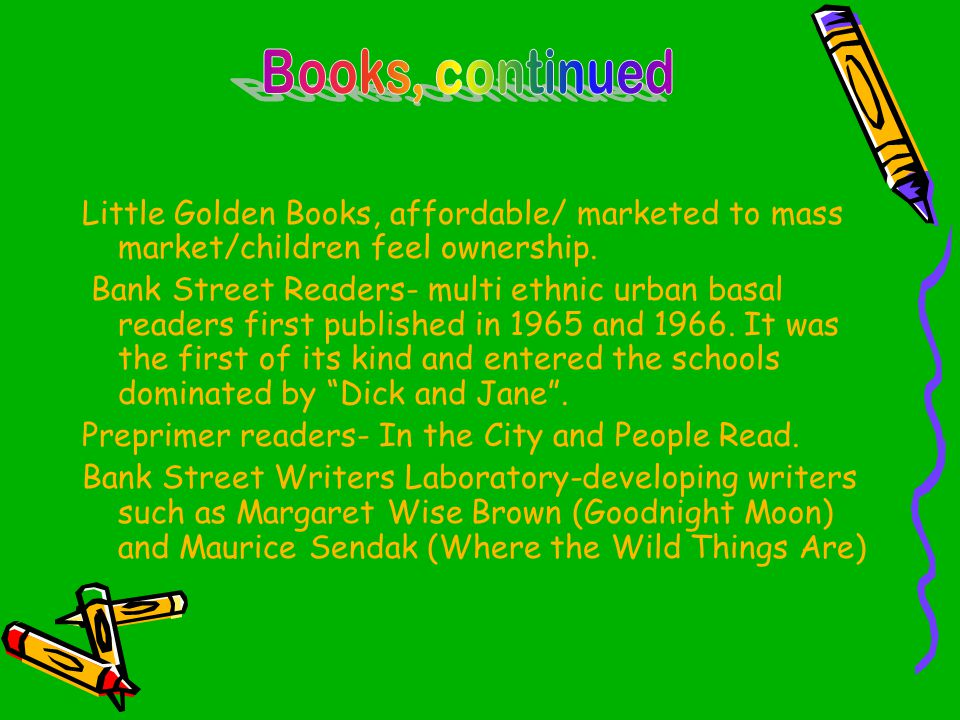 Books, continued Little Golden Books, affordable/ marketed to mass market/children feel ownership.