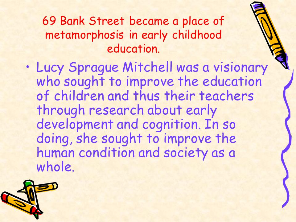 69 Bank Street became a place of metamorphosis in early childhood education.
