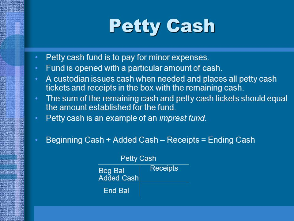 Petty Cash Petty cash fund is to pay for minor expenses.