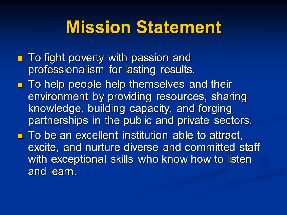 Mission Statement To fight poverty with passion and professionalism for lasting results.