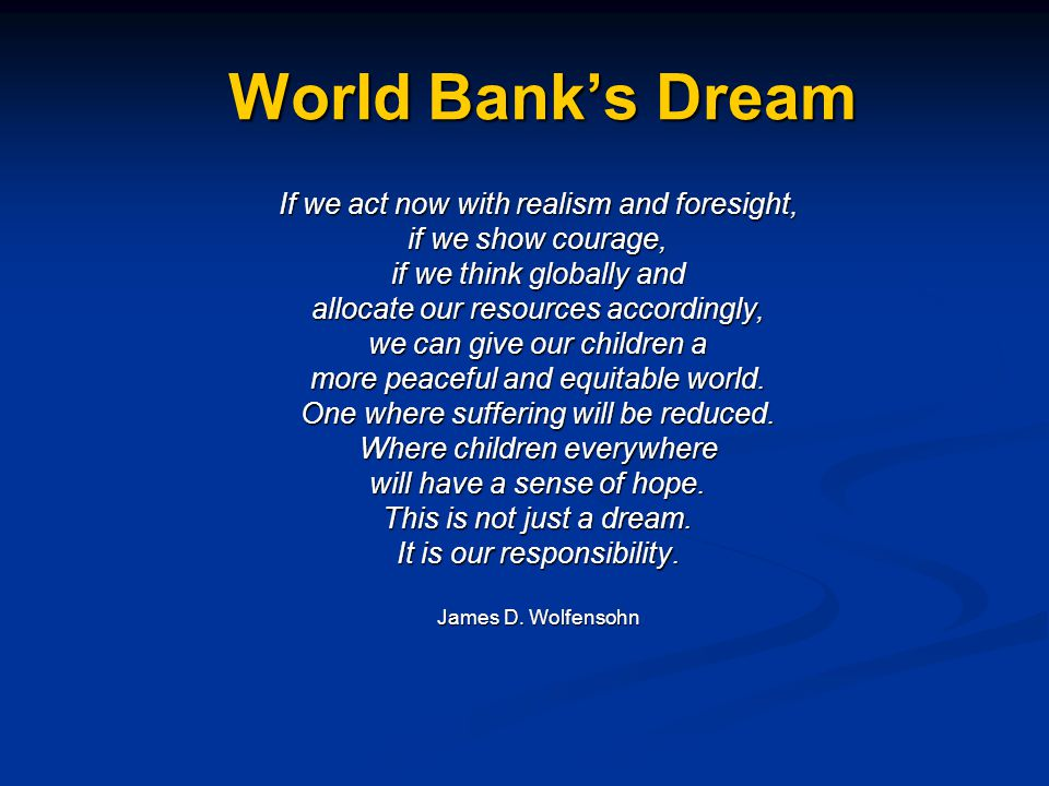 World Bank's Dream If we act now with realism and foresight,