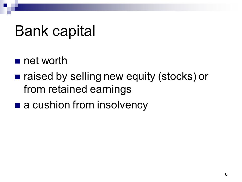 Bank capital net worth. raised by selling new equity (stocks) or from retained earnings.