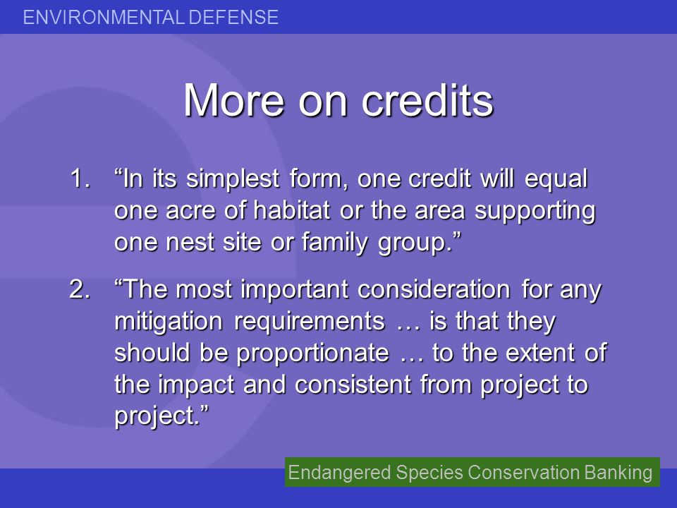 More on credits In its simplest form, one credit will equal one acre of habitat or the area supporting one nest site or family group.