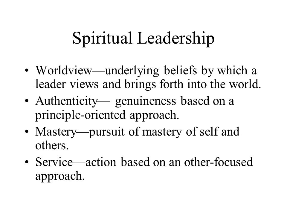 Spiritual Leadership Worldview—underlying beliefs by which a leader views and brings forth into the world.
