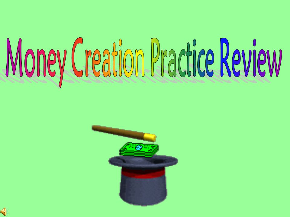 Money Creation Practice Review