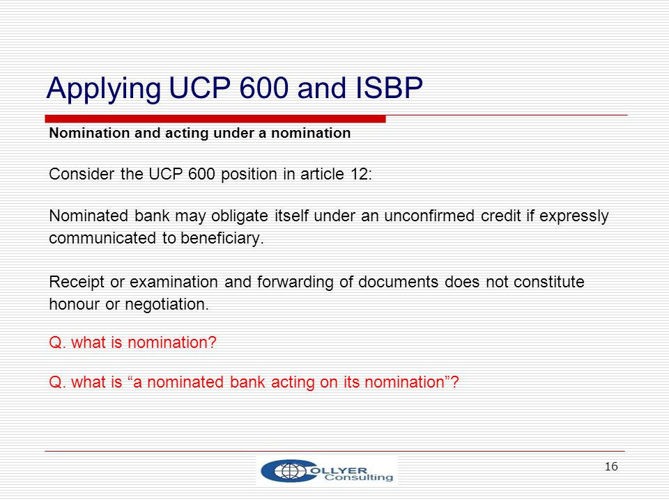 Applying UCP 600 and ISBP Consider the UCP 600 position in article 12: