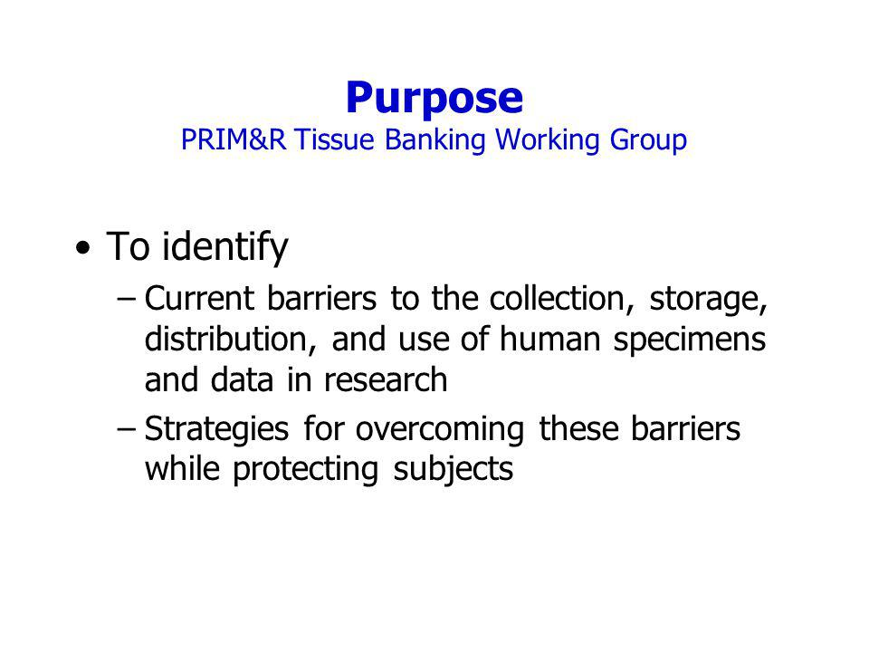 Purpose PRIM&R Tissue Banking Working Group