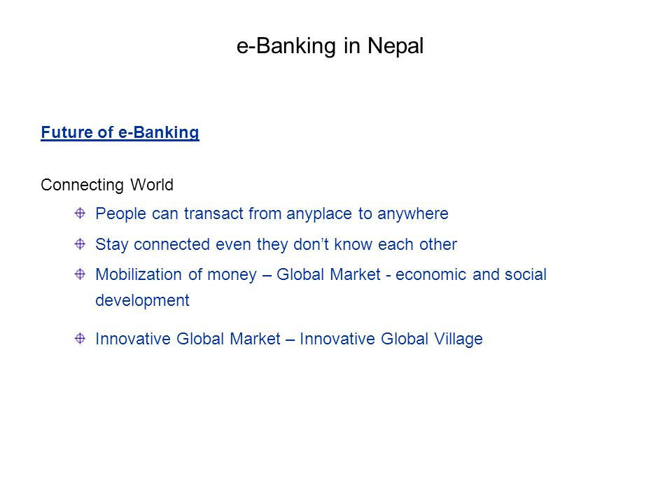 e-Banking in Nepal Future of e-Banking Connecting World