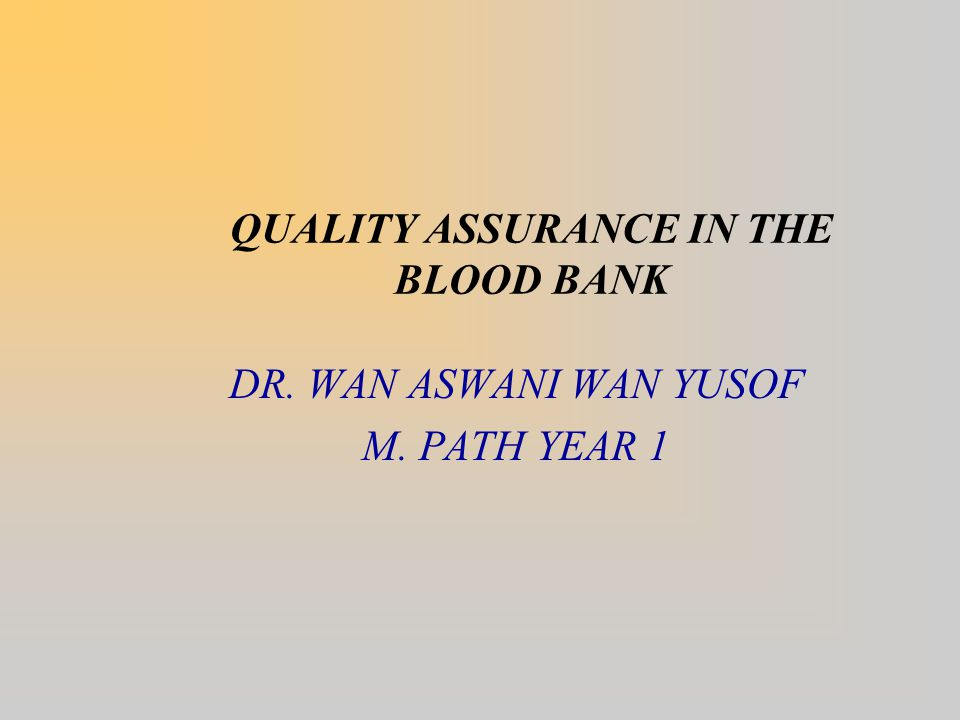 QUALITY ASSURANCE IN THE BLOOD BANK