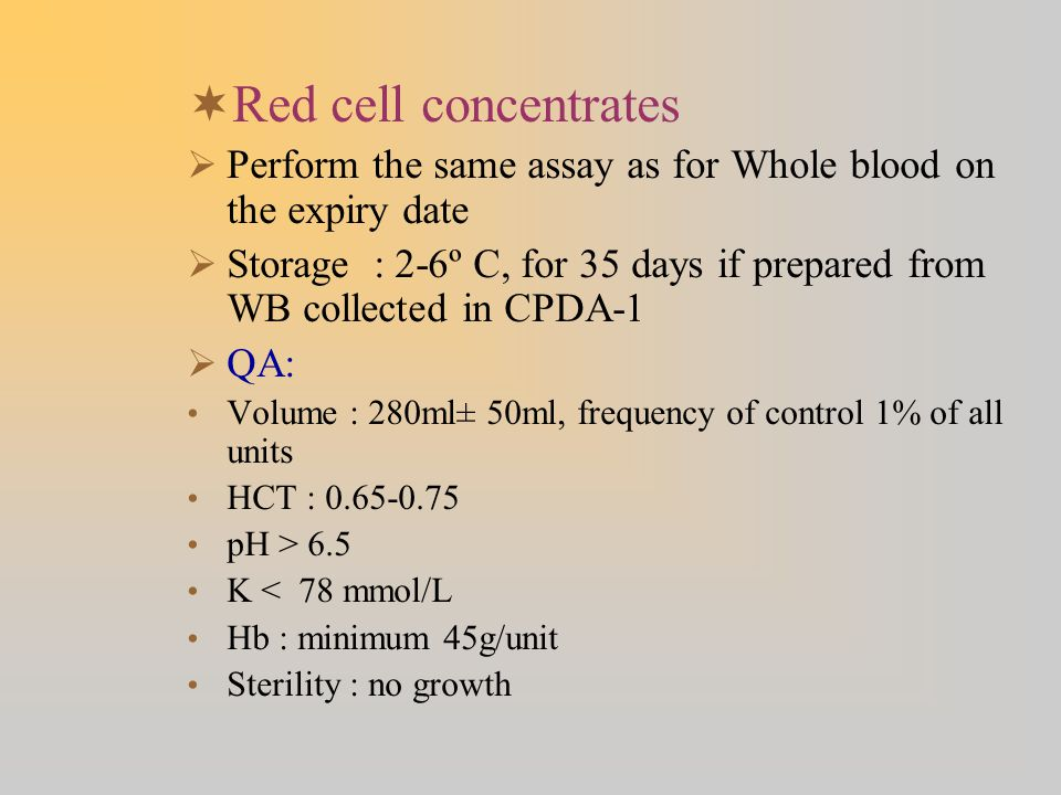 Red cell concentrates Perform the same assay as for Whole blood on the expiry date.