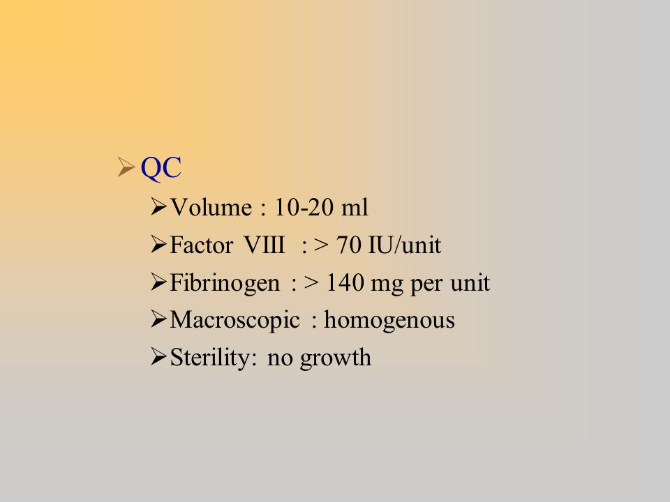 QC Volume : 10-20 ml Factor VIII : > 70 IU/unit