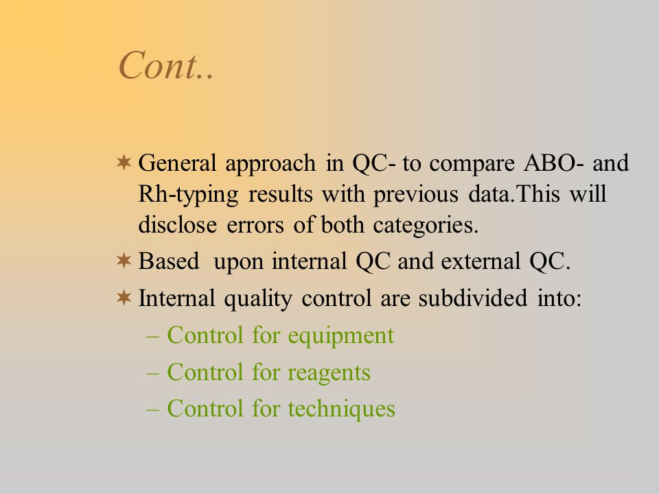 Cont.. General approach in QC- to compare ABO- and Rh-typing results with previous data.This will disclose errors of both categories.