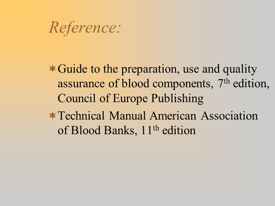 Reference: Guide to the preparation, use and quality assurance of blood components, 7th edition, Council of Europe Publishing.