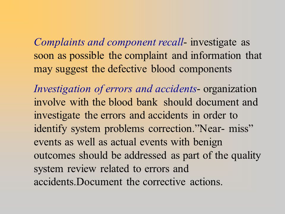 Complaints and component recall- investigate as soon as possible the complaint and information that may suggest the defective blood components