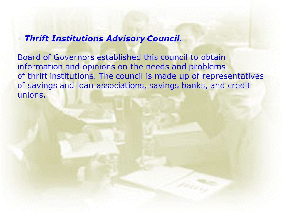 • Thrift Institutions Advisory Council.