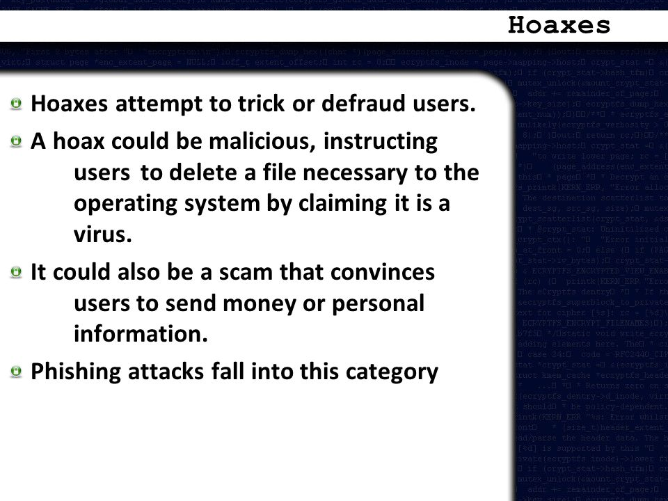 Hoaxes Hoaxes attempt to trick or defraud users.