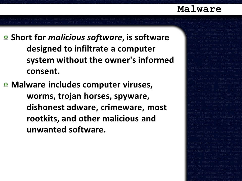 Malware Short for malicious software, is software designed to infiltrate a computer system without the owner s informed consent.